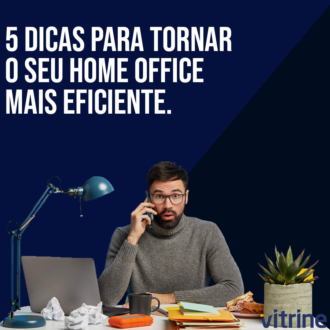 5 dicas para tornar o seu home office mais eficiente